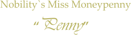 """Penny"" Nobility`s Miss Moneypenny"