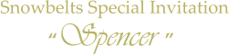 """Spencer "" Snowbelts Special Invitation"